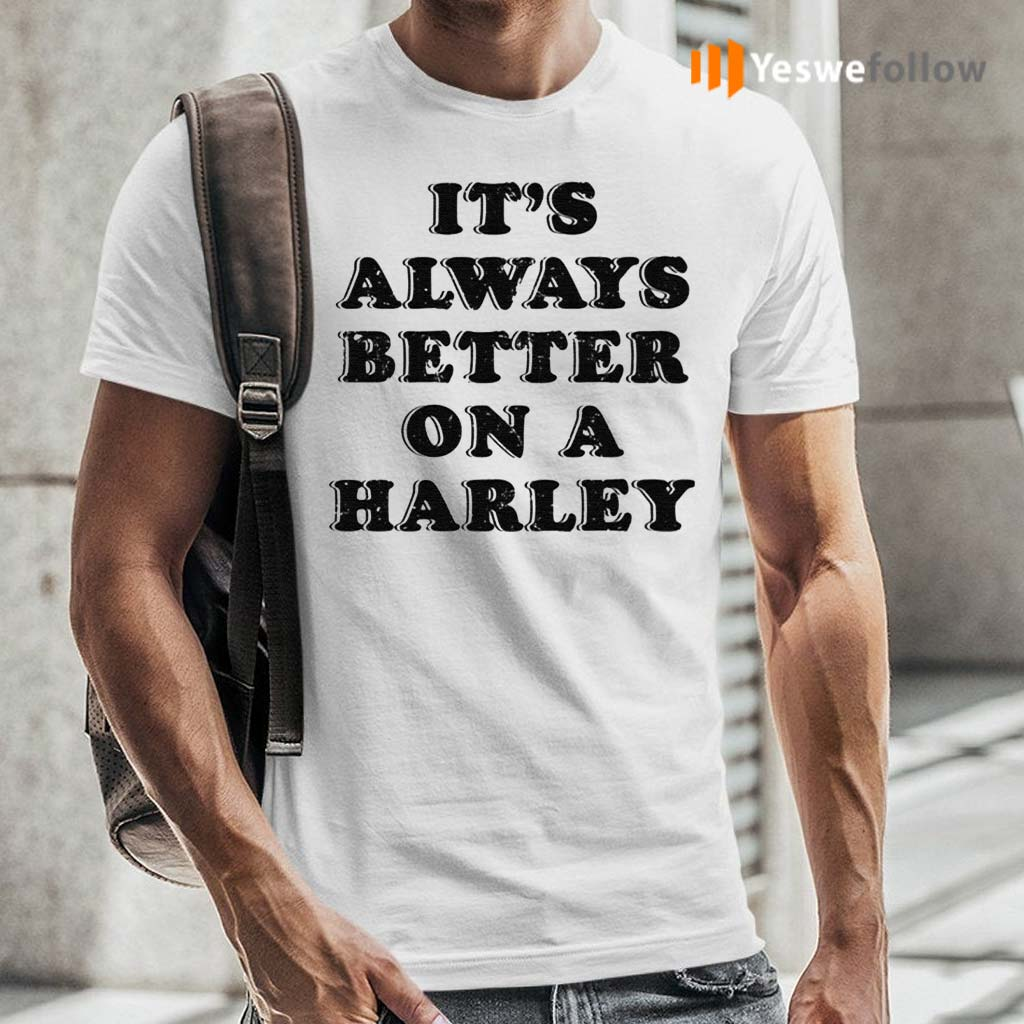 It's-Always-Better-On-A-Harley-TShirts