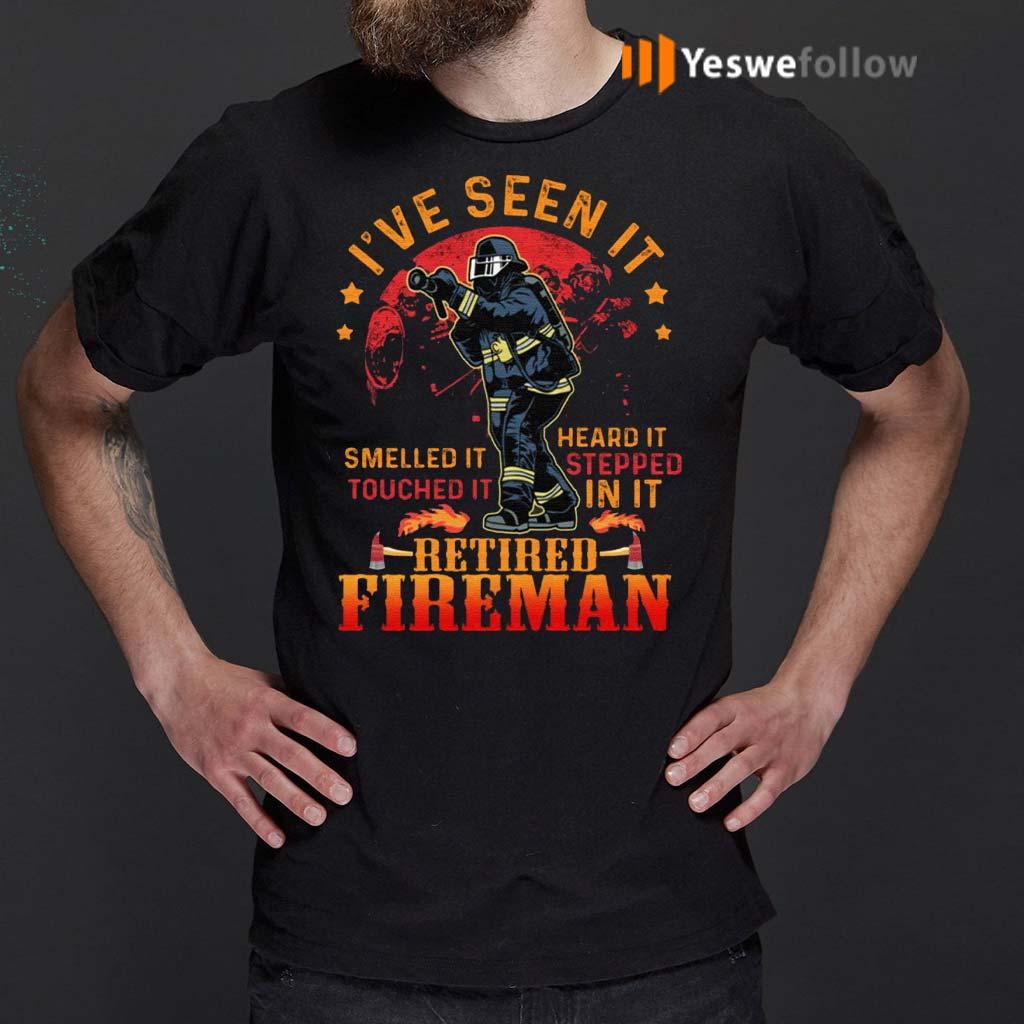 I've-Seen-It-Smelled-It-Touched-It-Heard-It-Retired-Fireman-T-Shirt