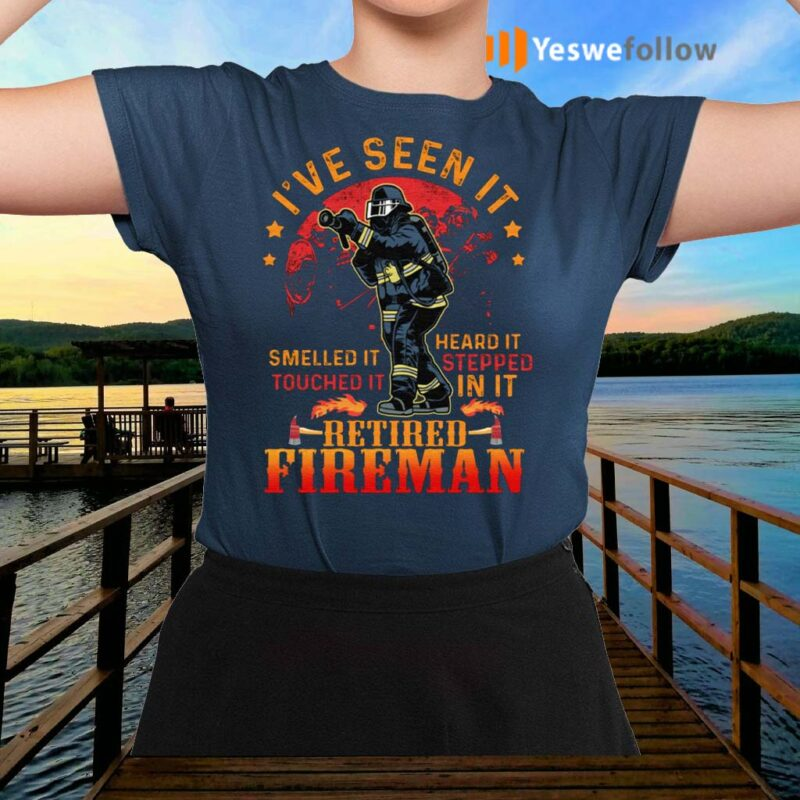 I've-Seen-It-Smelled-It-Touched-It-Heard-It-Retired-Fireman-T-Shirts