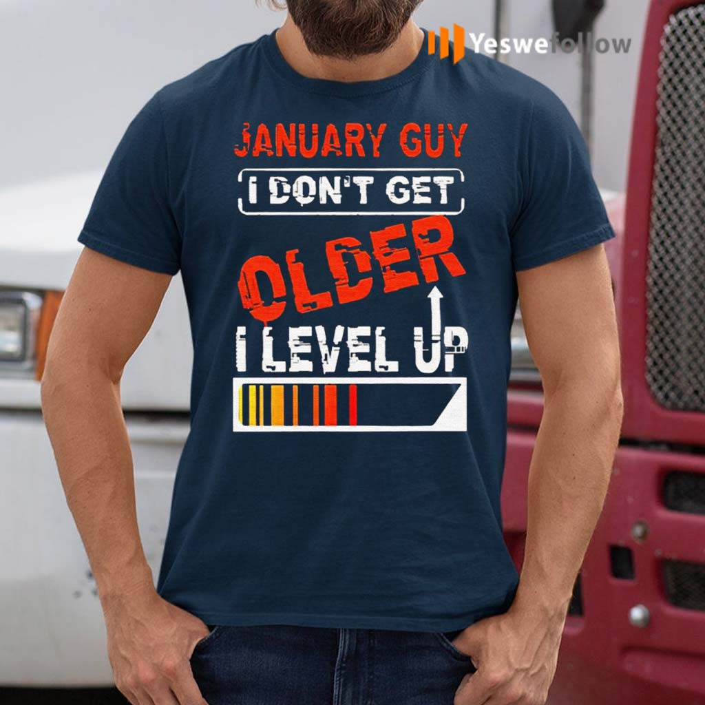 January-guy-I-don't-get-older-I-level-up-tshirt