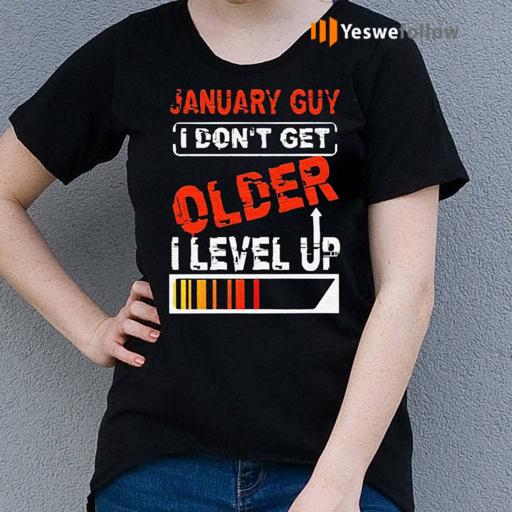 January-guy-I-don't-get-older-I-level-up-tshirts