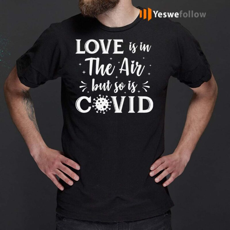 Love-Is-In-The-Air-But-So-Is-Covid-T-Shirt