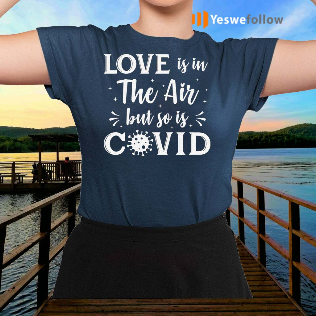 Love-Is-In-The-Air-But-So-Is-Covid-T-Shirts