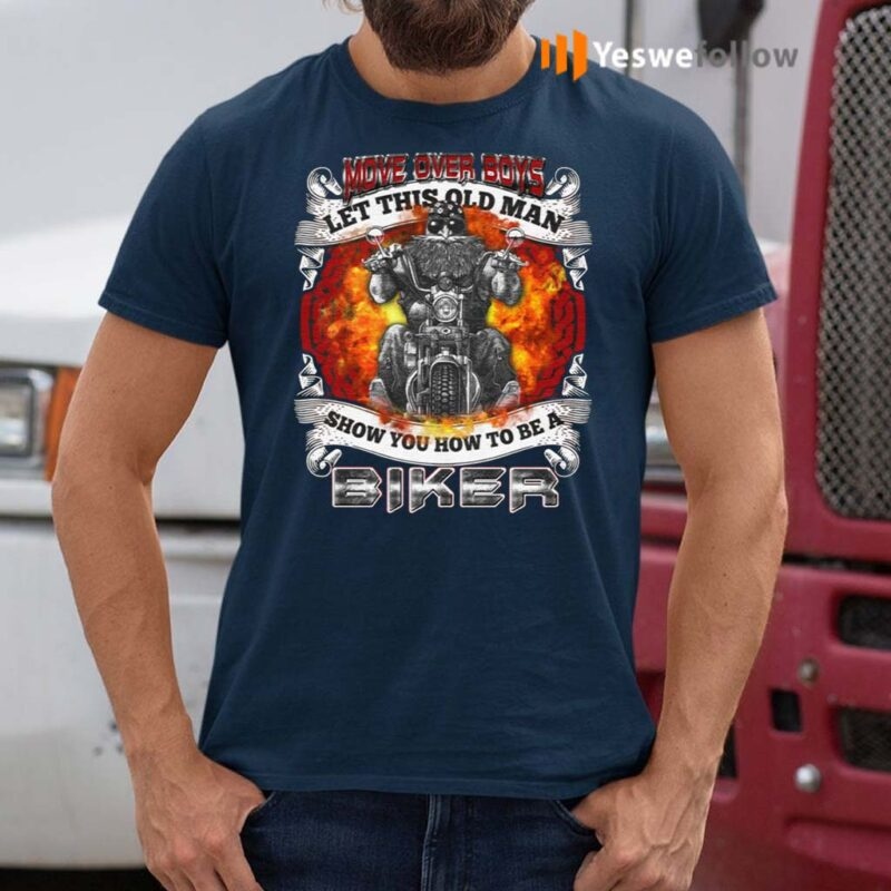 Move-Over-Boys-Let-This-Old-Man-Show-You-How-To-Be-A-Biker-Print-On-Back-Shirt