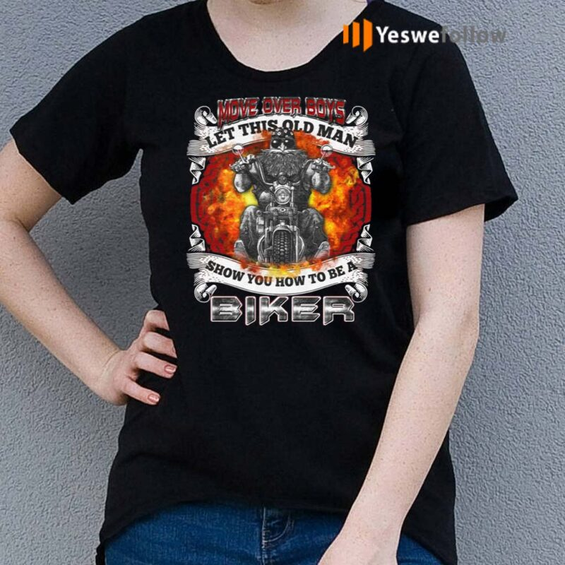 Move-Over-Boys-Let-This-Old-Man-Show-You-How-To-Be-A-Biker-Print-On-Back-Shirts