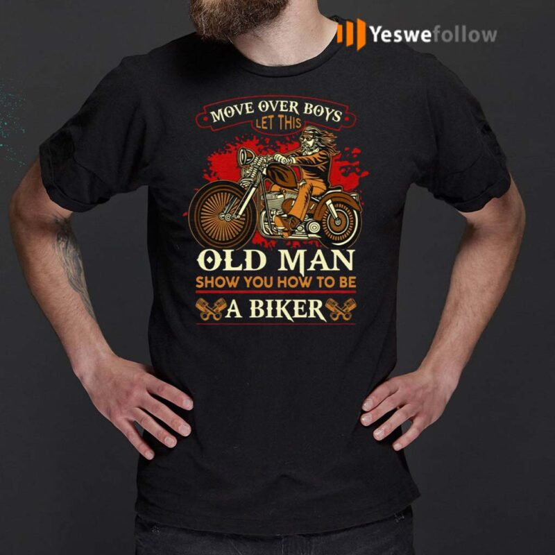 Move-Over-Boys-Let-This-Old-Man-Show-You-How-To-Be-A-Biker-Retro-Biker-Print-On-Back-Only-TShirts