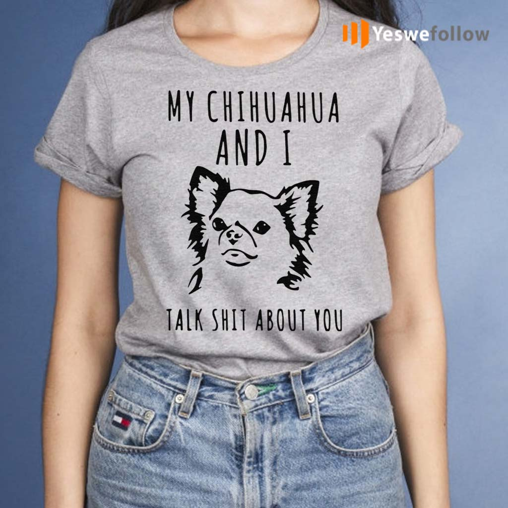 My-Chihuahua-And-I-Talk-Shit-About-You-Shirts