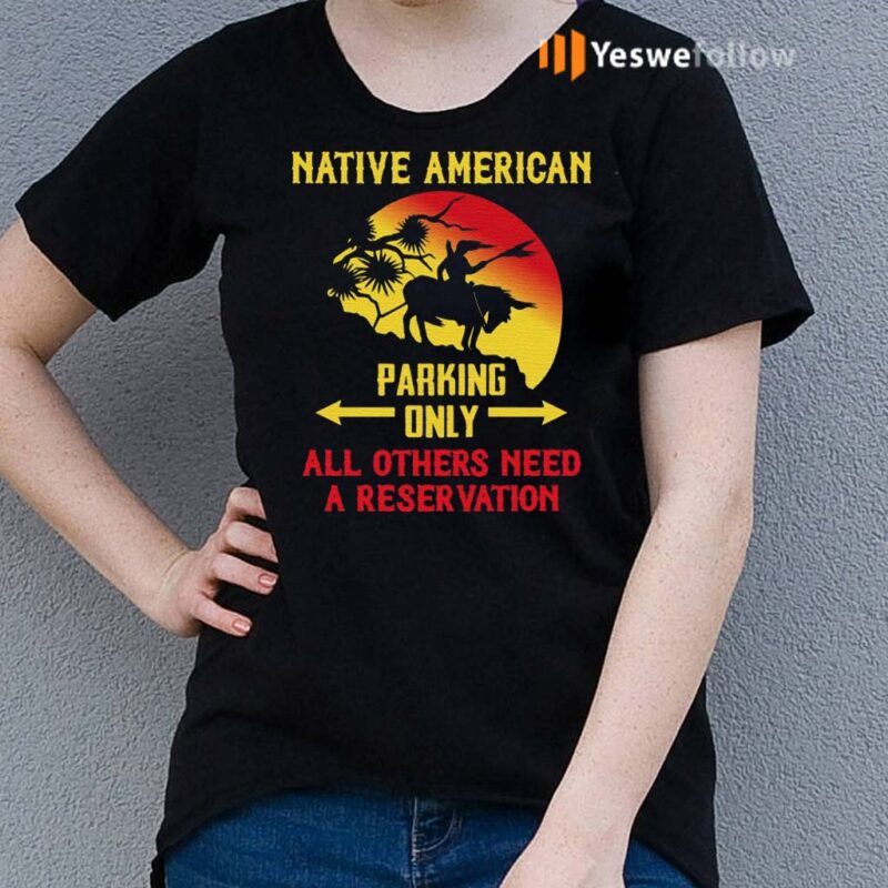 Native-American-Parking-Only-Others-Need-a-Reservation-Shirts