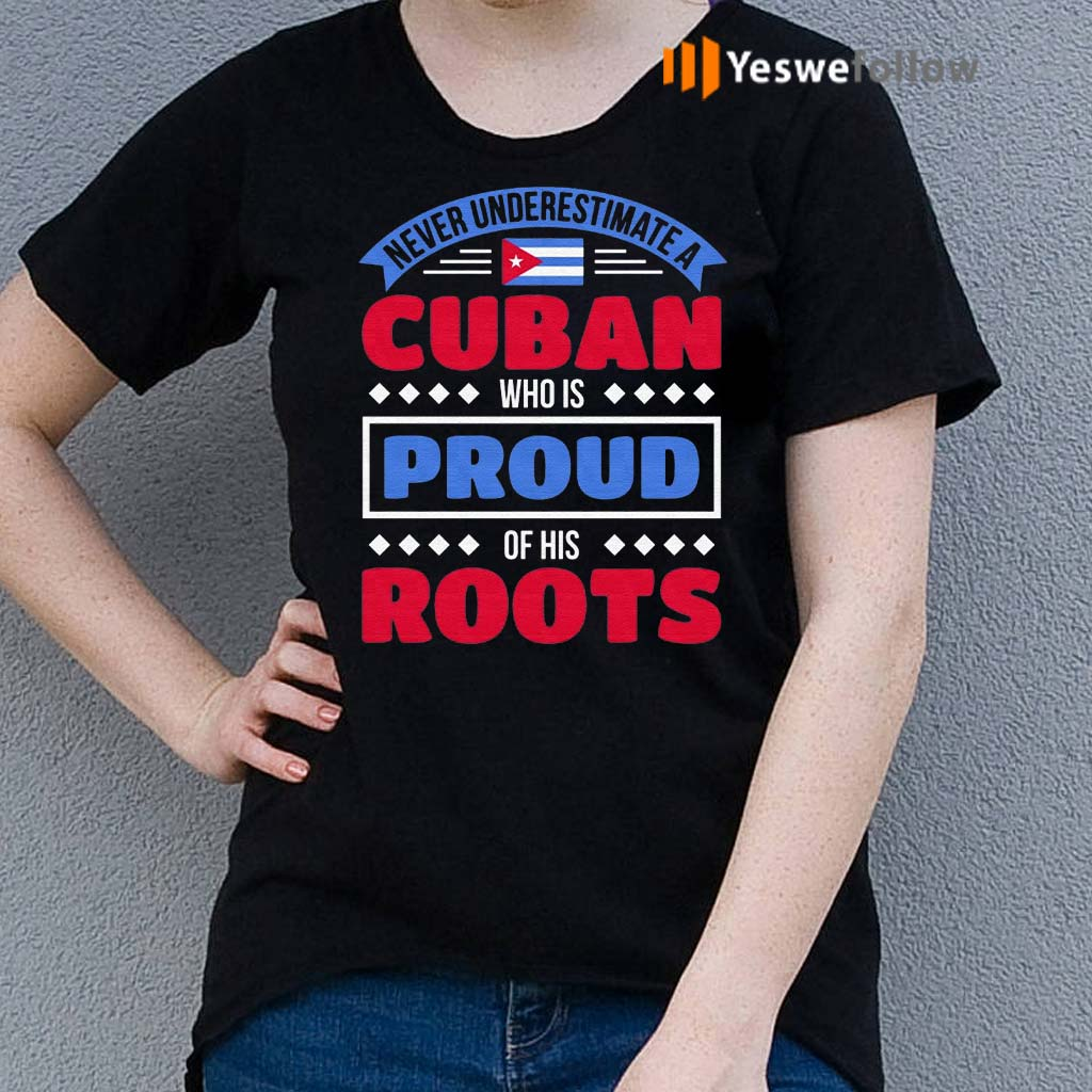 Never-Underestimate-A-Cuban-Who-Is-Proud-Of-His-Roots-Shirts