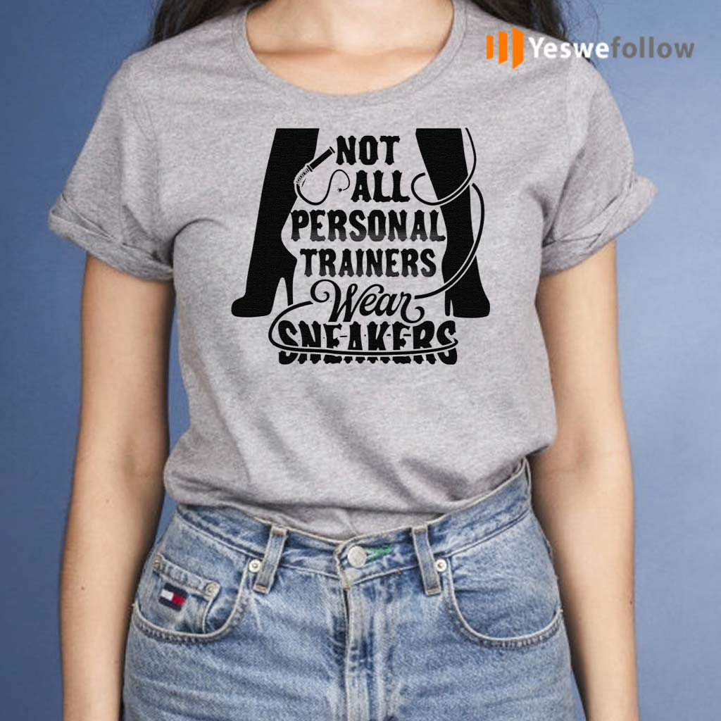 Not-All-Personal-Trainers-Wear-Sneakers-Shirt