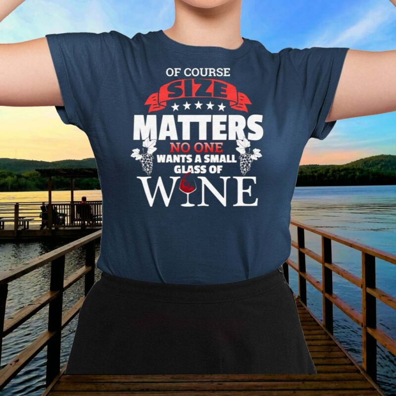 Of-Course-Size-Matters-No-One-Want-Small-Glass-Wine-Shirt