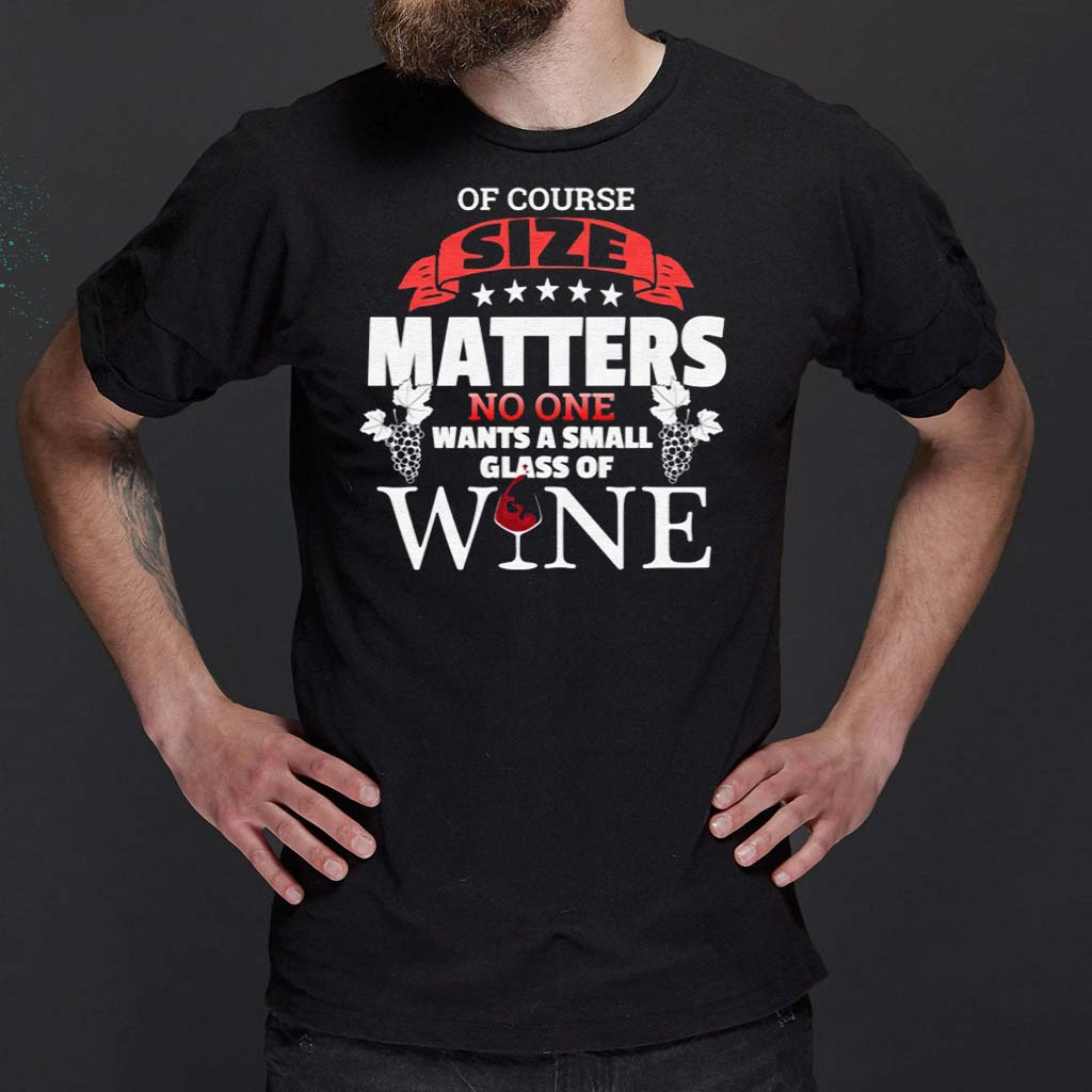 Of-Course-Size-Matters-No-One-Want-Small-Glass-Wine-Shirts