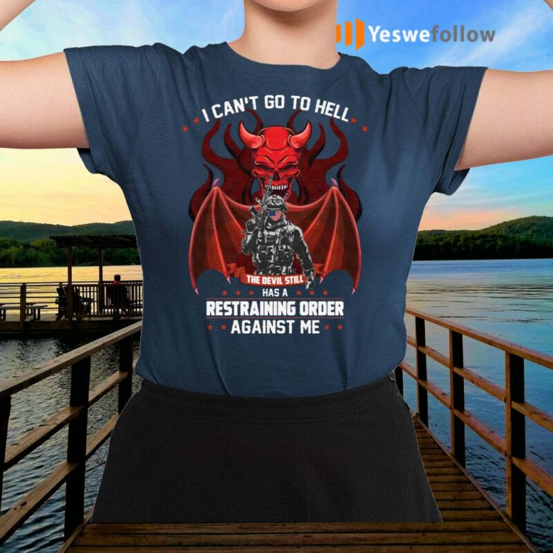 Print-On-Back-I-Can't-Go-To-Hell-The-Devil-Has-A-Restraining-Order-Against-Me-T-shirts