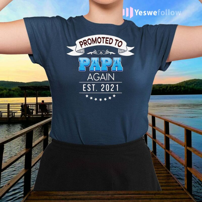 Promoted-to-papa-again-est-2021-shirt