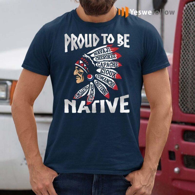 Proud-To-Be-Navaji-Capache-Comanche-Cheyenne-Semindle-Chippewd-Native-Shirt