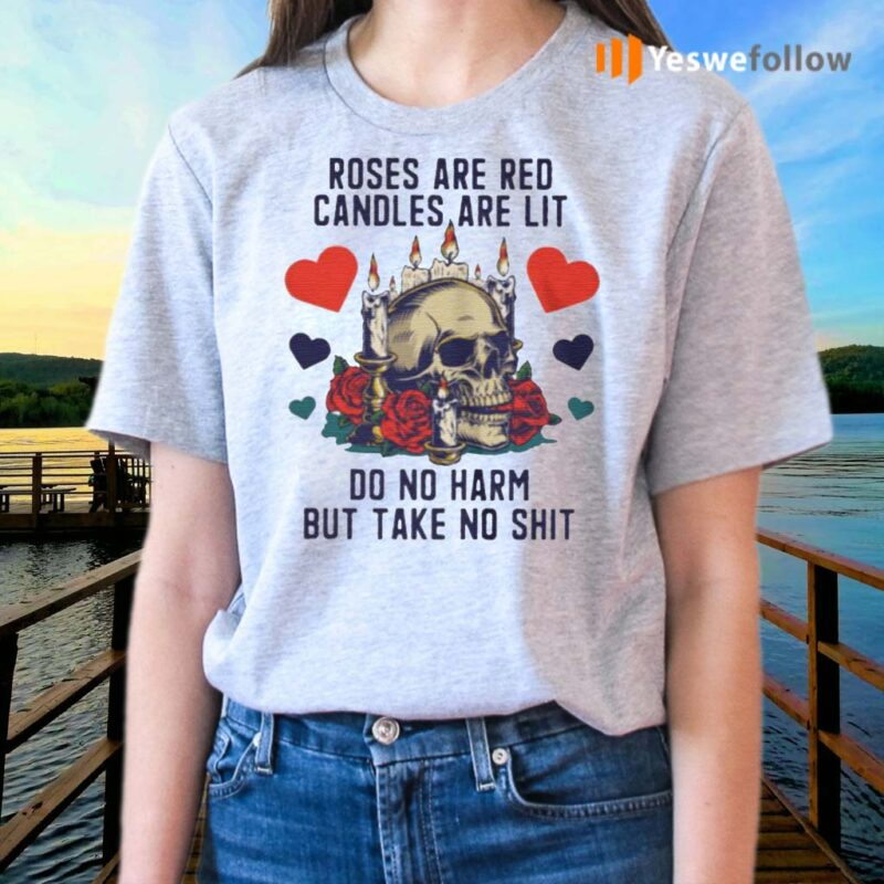 Roses-Are-Red-Candles-Are-Lit-Do-No-Harm-But-Take-No-Shit-shirts