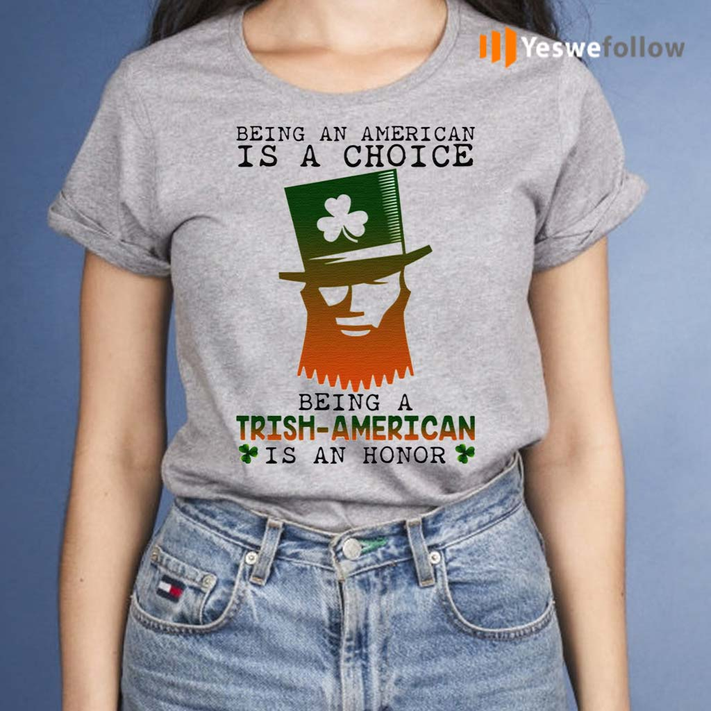 Saint-Patrick-Being-An-American-Is-A-Choice-Being-A-Trish-American-Is-An-Honor-TShirt