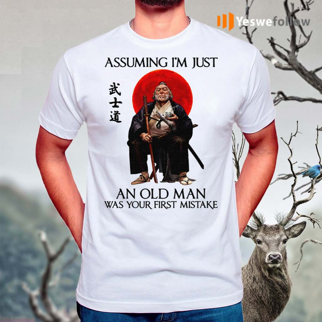 Samurai-Warriors-s-I'm-Just-An-Old-Man-Was-Your-First-Mistake-Shirts