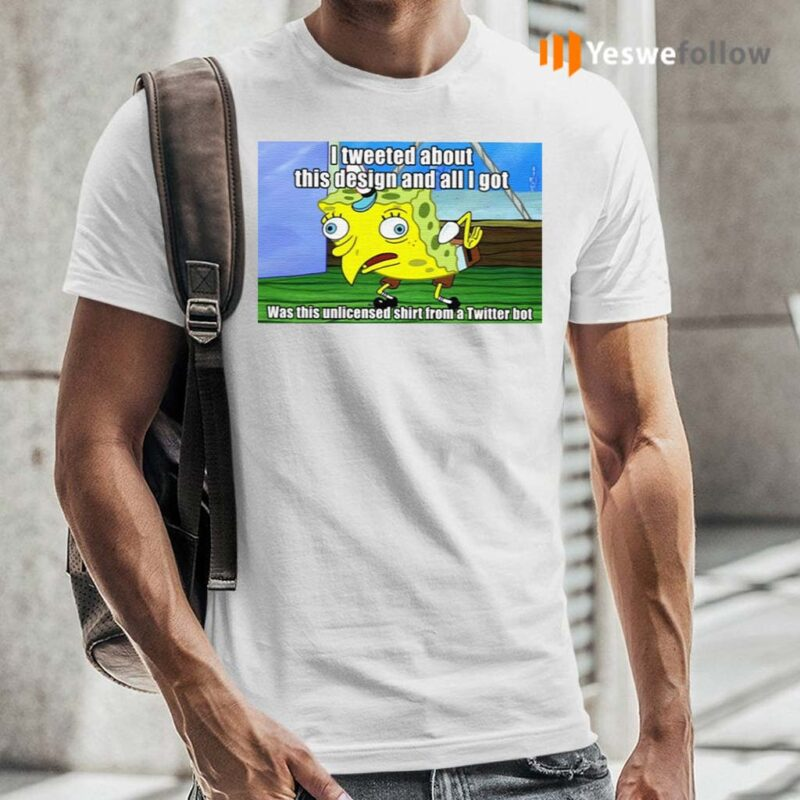 Spongebob-I-Tweeted-About-This-Design-And-All-I-Got-Shirt