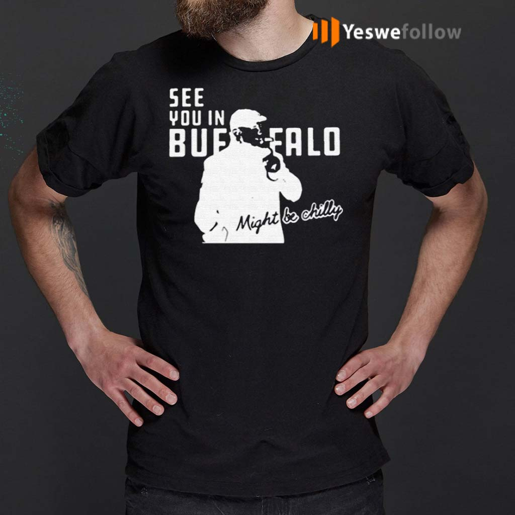 Steve-Tasker-See-You-In-Buffalo-Might-Be-Chilly-Shirt