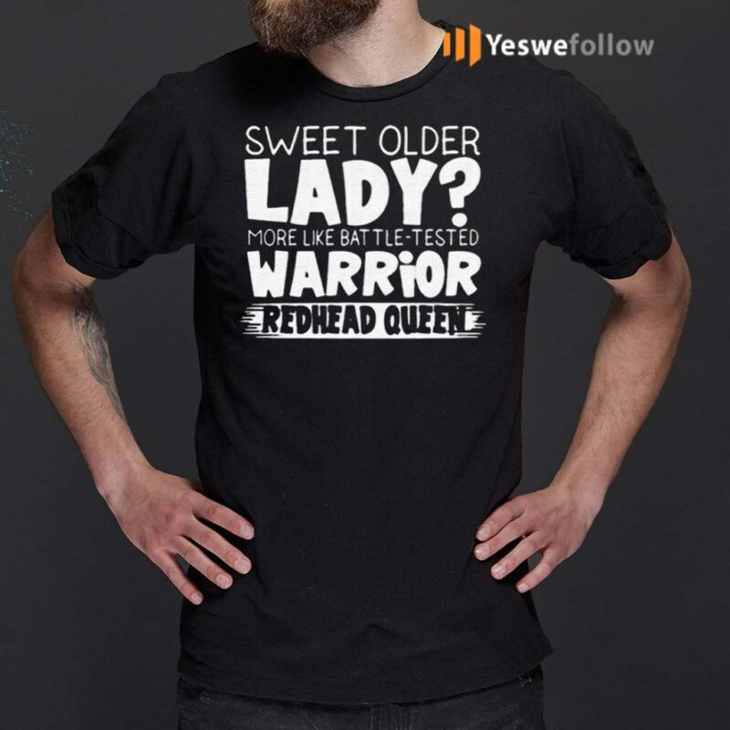 Sweet-Older-Lady-More-Like-Battle-Tested-Warrior-Redhead-Queen-2021-TShirts