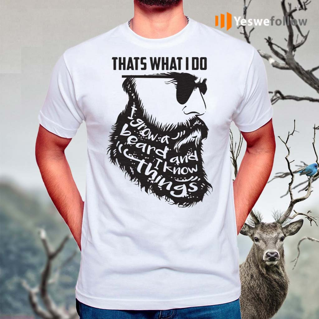 That's-What-I-Do-I-Grow-A-Beard-And-I-Know-Things-T-Shirt