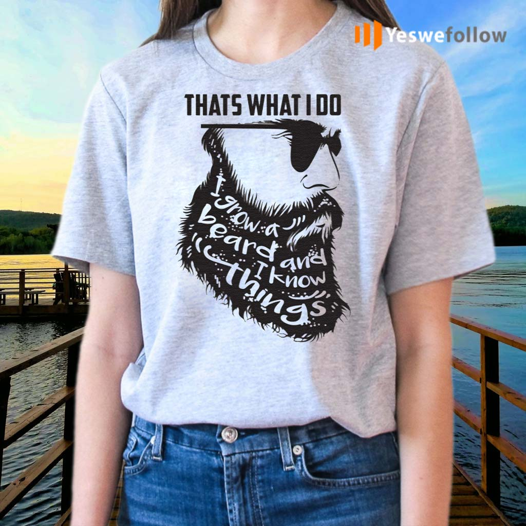 That's-What-I-Do-I-Grow-A-Beard-And-I-Know-Things-T-Shirts
