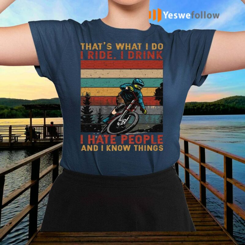 That's-What-I-Do-I-Ride-I-Drink-I-Hate-People-And-I-Know-Things-Bicyclist-Vintage-Retro-T-Shirts