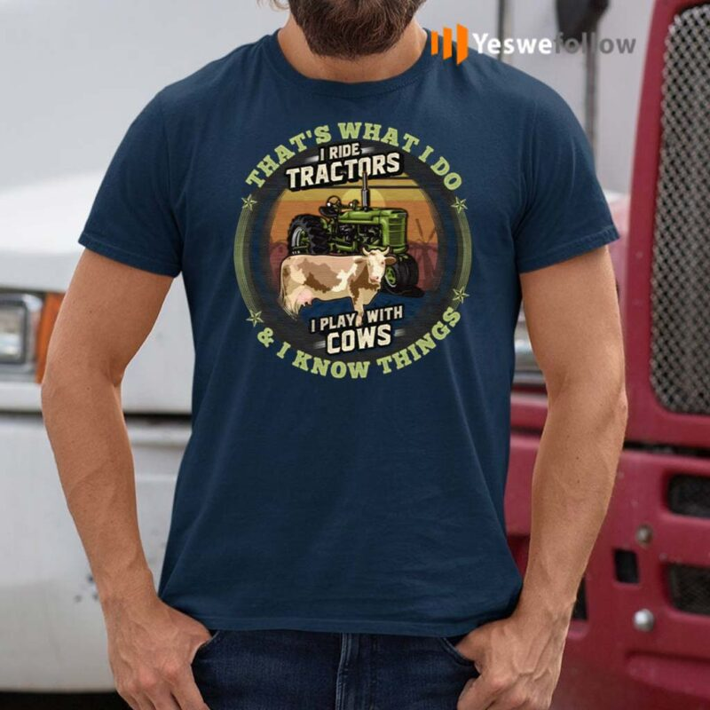 That's-What-I-Do-I-Ride-Tractors-I-Play-With-Cows-And-I-Know-Things-Vintage-Shirt