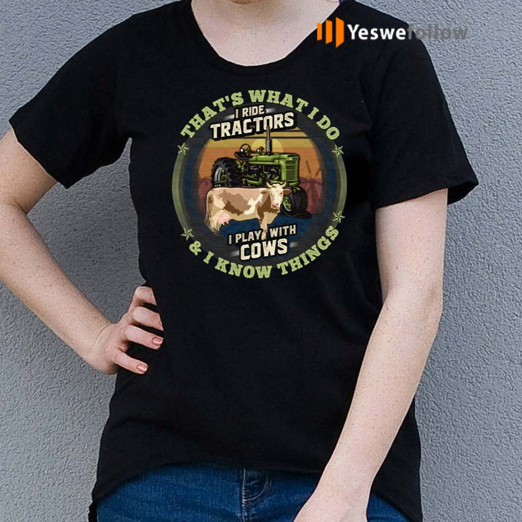 That's-What-I-Do-I-Ride-Tractors-I-Play-With-Cows-And-I-Know-Things-Vintage-Shirts