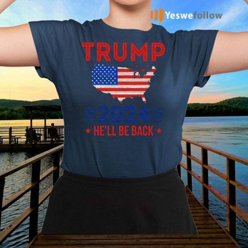 Trump-2024-He'll-Be-Back-T-Shirts