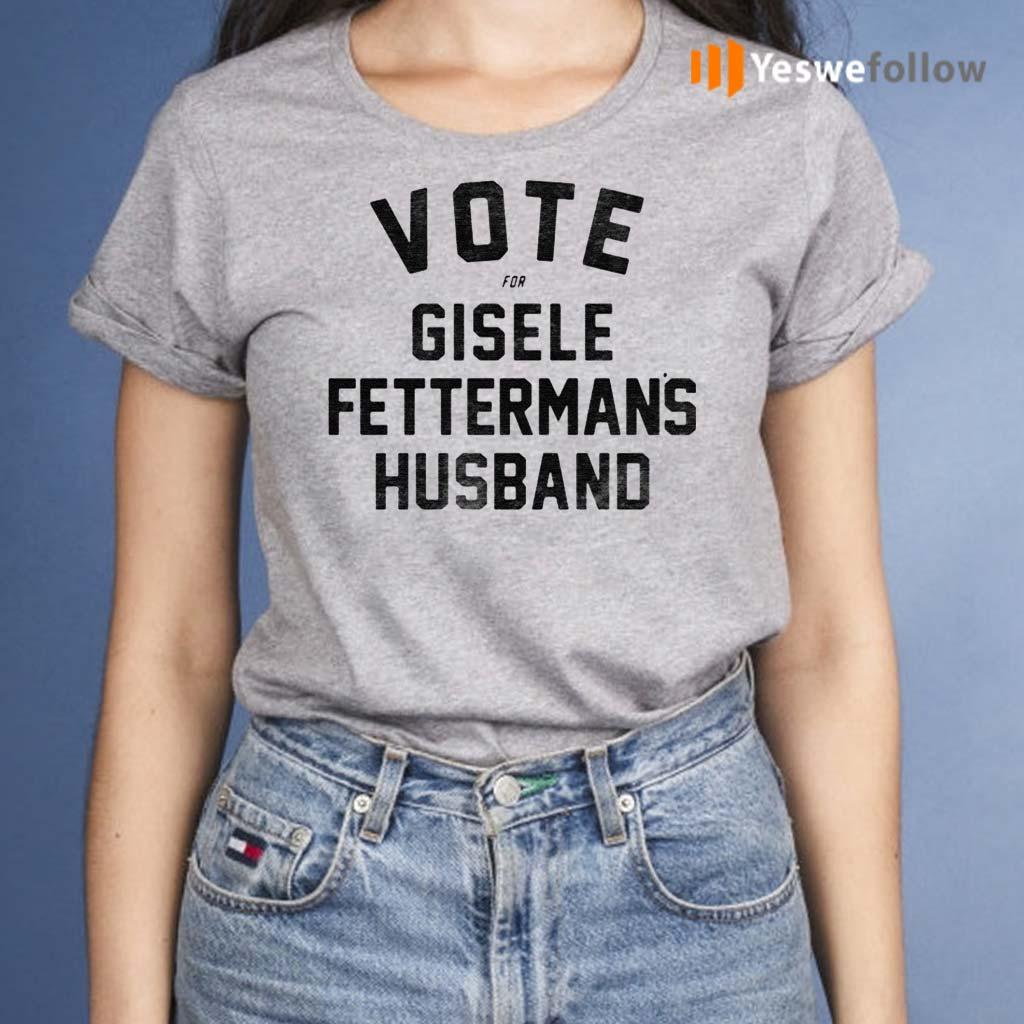 Vote-For-Gisele-Fettermans-Husband-Shirts