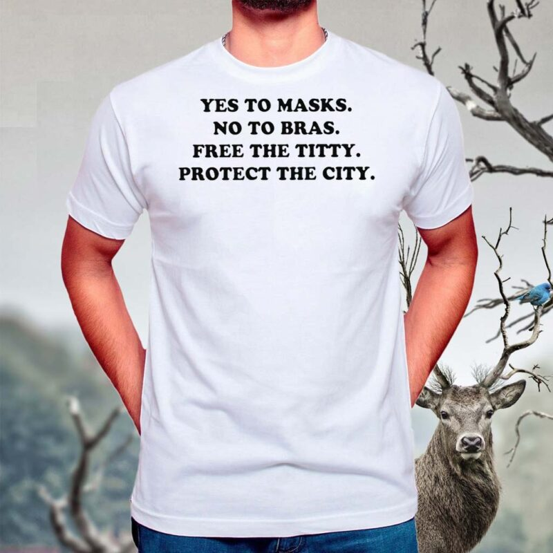 Yes-To-Masks-No-To-Bras-Free-The-Titty-Protect-The-City-Shirt