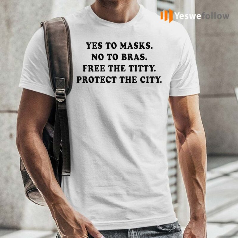 Yes-To-Masks-No-To-Bras-Free-The-Titty-Protect-The-City-TShirts