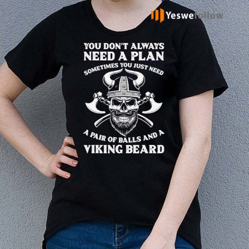 You-Don't-Always-Need-A-Plan-Sometimes-You-Just-Need-Viking-Beard-Shirts