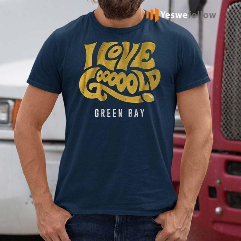 i-love-gooooold-green-bay-shirt