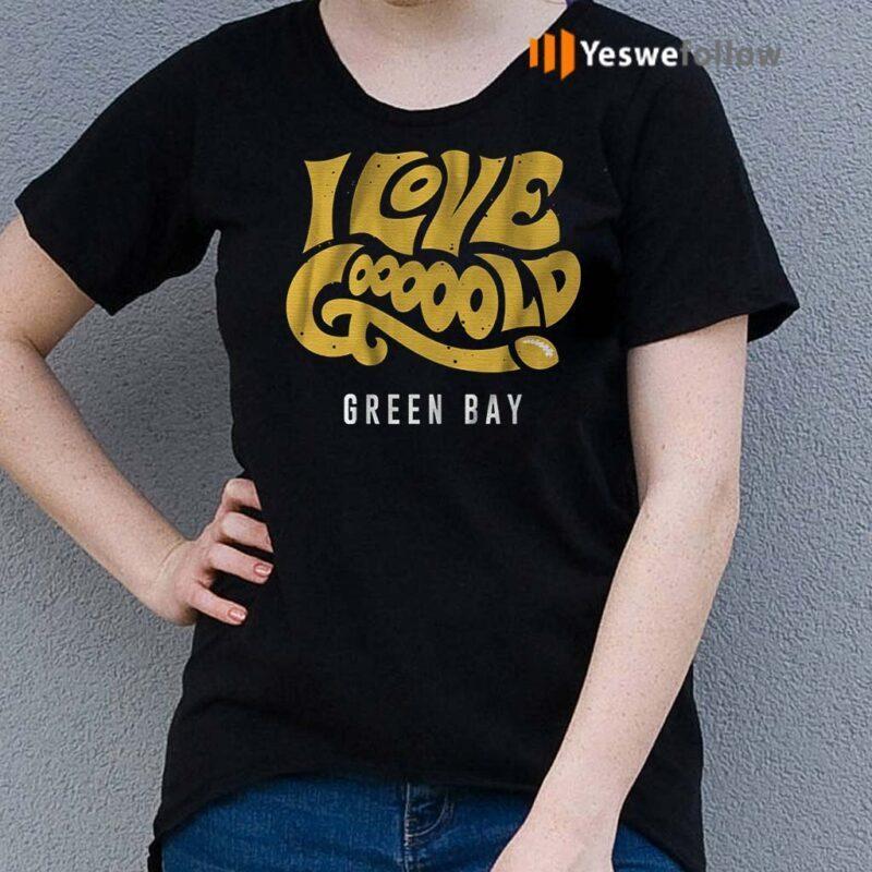 i-love-gooooold-green-bay-shirts