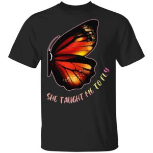 She Taught Me To Fly Butterfly T Shirt