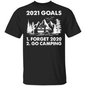 2021 Goals Forget 2020 Go Camping T Shirt