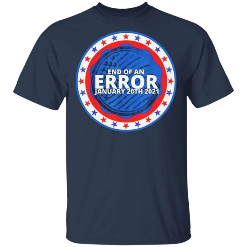 End Of An Error January 20th 2021 T Shirt