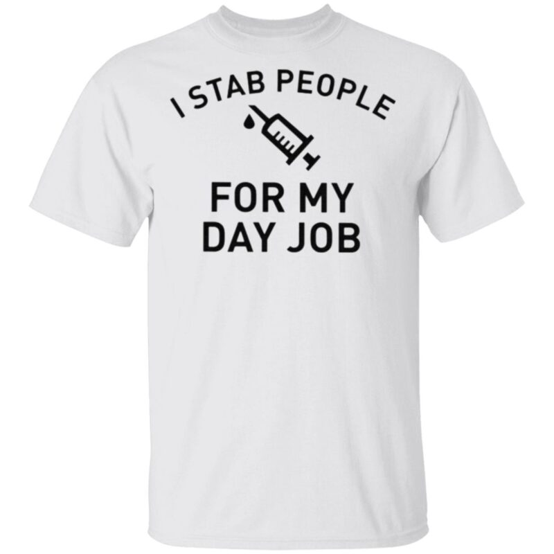 I Stab People For My Day Job T Shirt