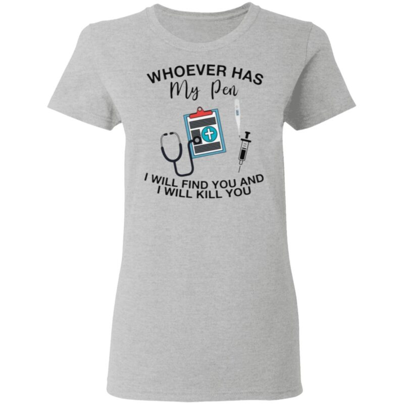 Whoever Has My Pen I Will Find You And Kill You T Shirt