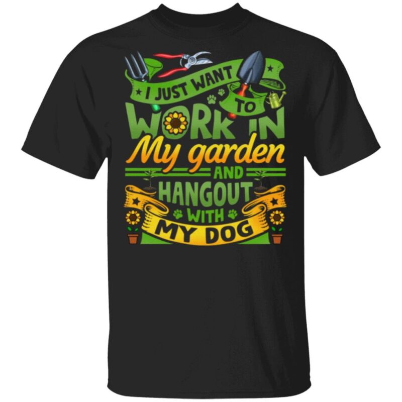 I Just Want To Work In My Garden And Hangout With My Dog Gardening T-Shirt