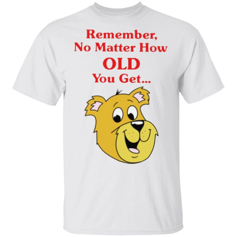 Scooby Doo Remember No Matter How Old You Get T Shirt
