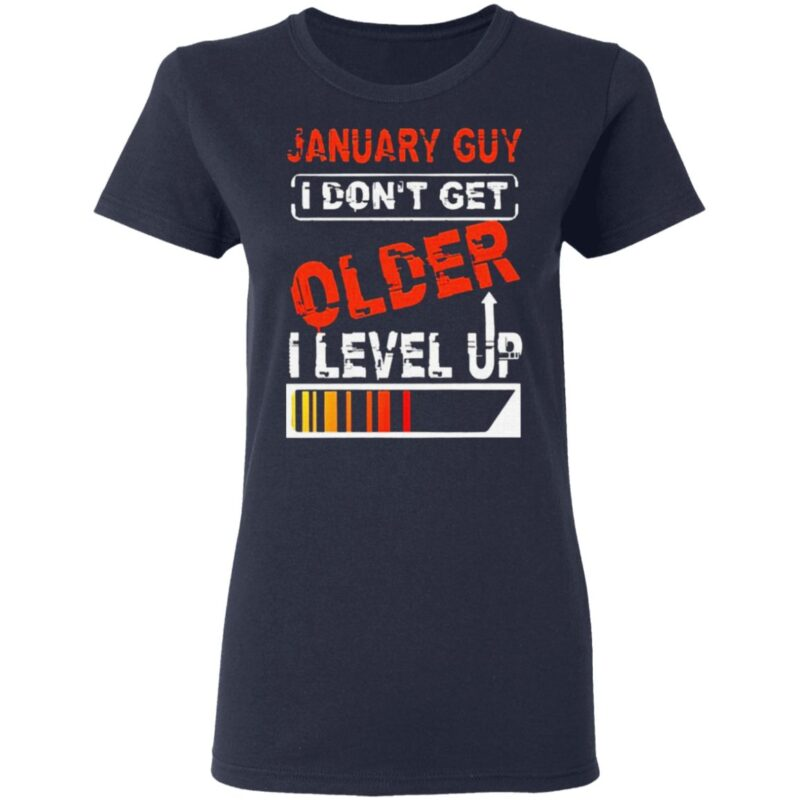 January guy I don't get older I level up t shirt