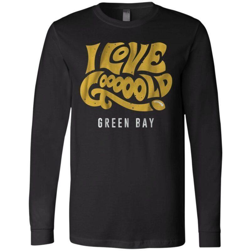 i love gooooold green bay t shirt