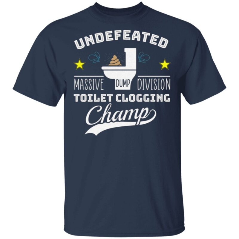 Undefeated Massive Dump Division Toilet Clogging Champ T-Shirt