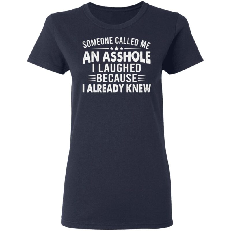Someone Called Me An Asshole I Laughed Because I Already Knew T-Shirt