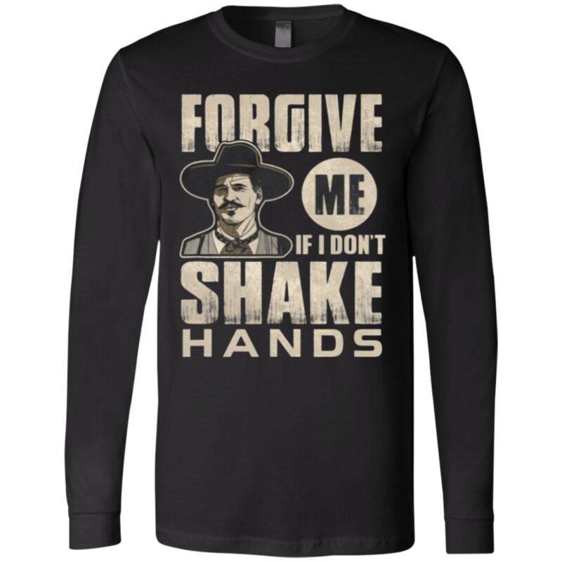 Forgive Me If I Don't Shake Hands T Shirt