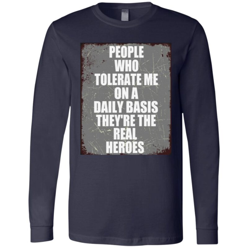 People Who Tolerate Me On A Daily Basis They're Real Heroes T-Shirt